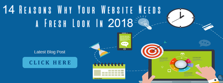 14 Reasons Why Your Website Needs a Fresh Look In 2018