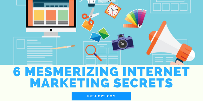 6 Mesmerizing Internet Marketing Secrets – PkShops
